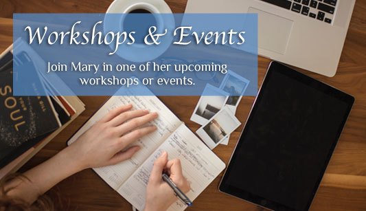 Workshops & Events - Join Mary in one of her upcoming workshops or events.
